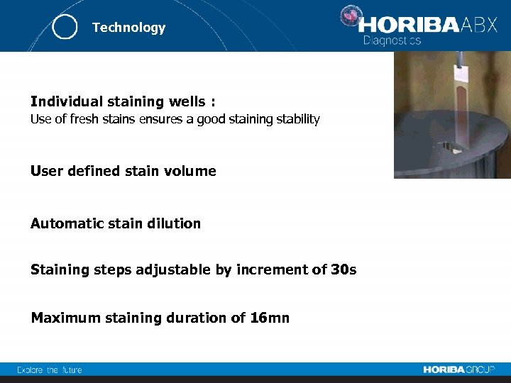 Technology Individual staining wells : Use of fresh stains ensures a good staining stability