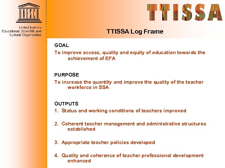 TTISSA Log Frame GOAL To improve access, quality and equity of education towards the
