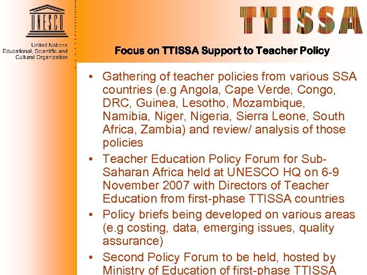Focus on TTISSA Support to Teacher Policy • Gathering of teacher policies from various
