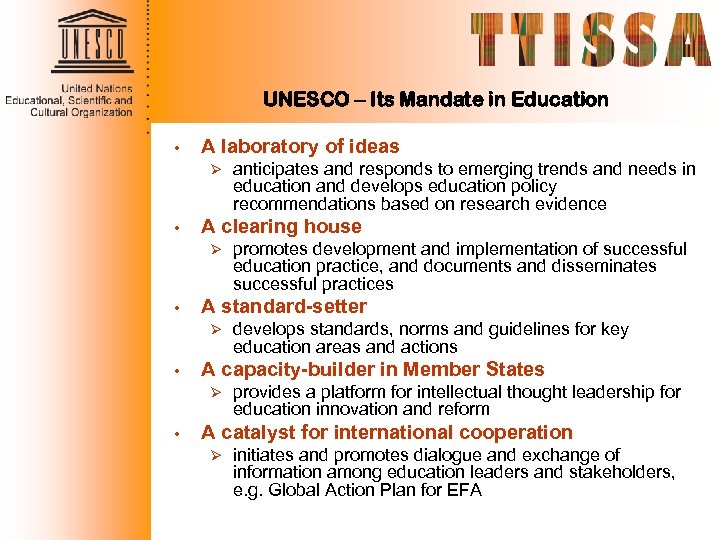 UNESCO – Its Mandate in Education • A laboratory of ideas Ø • A