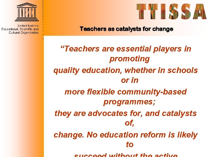 "Teachers as catalysts for change ""Teachers are essential players in promoting quality education, whether"