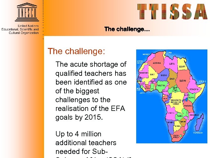 The challenge… The challenge: The acute shortage of qualified teachers has been identified as