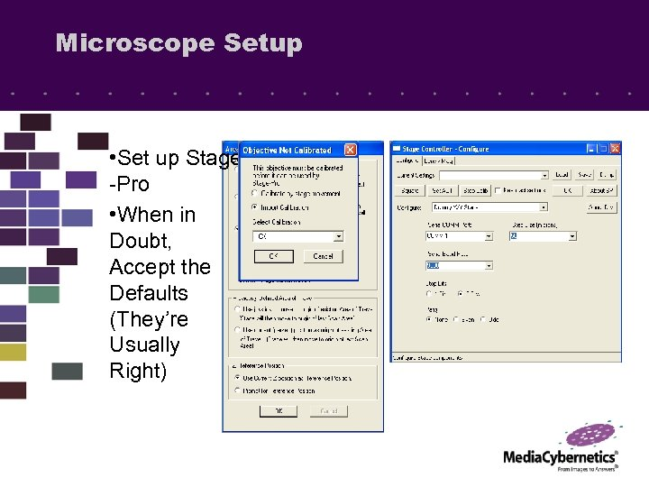 Microscope Setup • Set up Stage -Pro • When in Doubt, Accept the Defaults