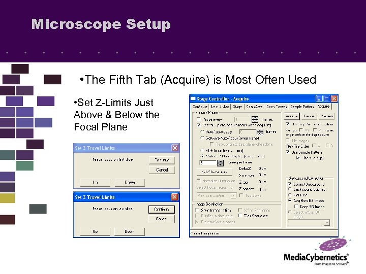 Microscope Setup • The Fifth Tab (Acquire) is Most Often Used • Set Z-Limits