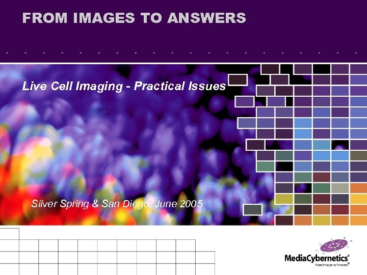 FROM IMAGES TO ANSWERS Live Cell Imaging - Practical Issues Silver Spring & San