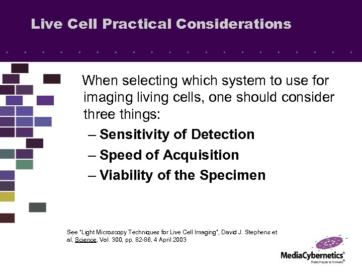 Live Cell Practical Considerations When selecting which system to use for imaging living cells,