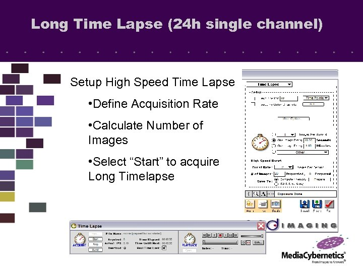 Long Time Lapse (24 h single channel) Setup High Speed Time Lapse • Define