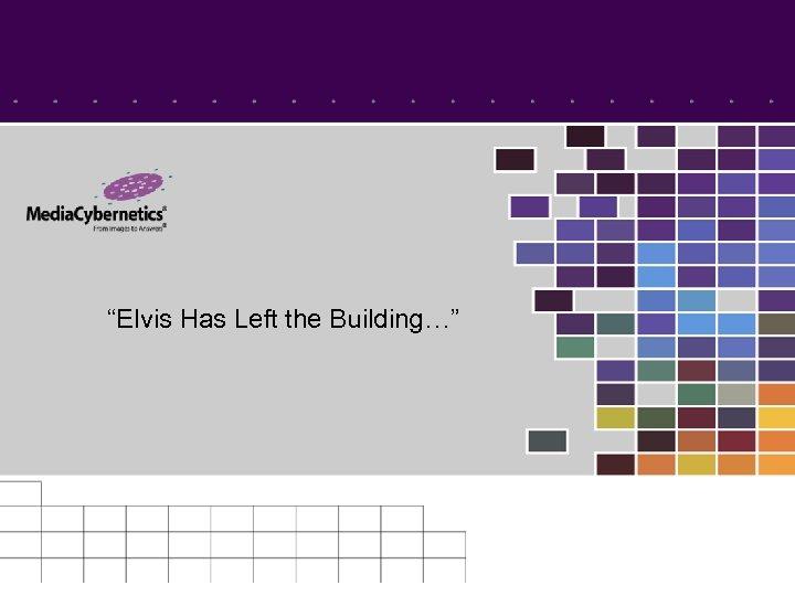 """Elvis Has Left the Building…"""