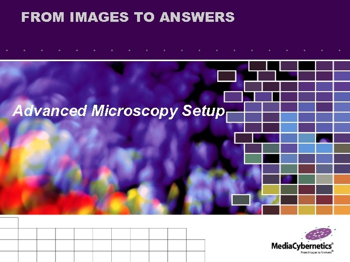 FROM IMAGES TO ANSWERS Advanced Microscopy Setup