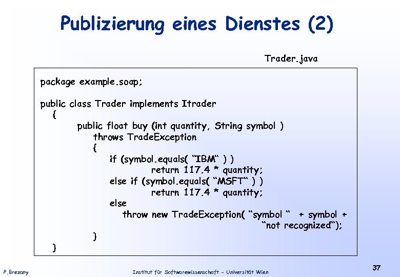 Publizierung eines Dienstes (2) Trader. java package example. soap; public class Trader implements Itrader