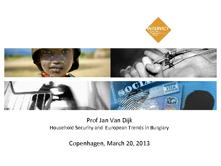 Prof Jan Van Dijk Household Security and European Trends in Burglary Copenhagen, March 20,