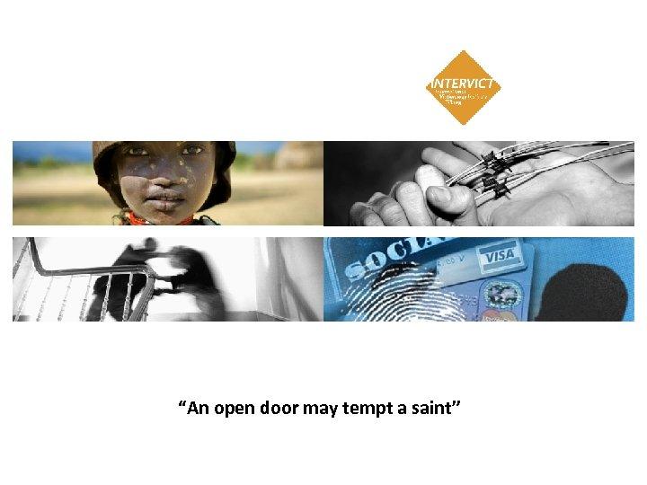 """""""An open door may tempt a saint"""""""
