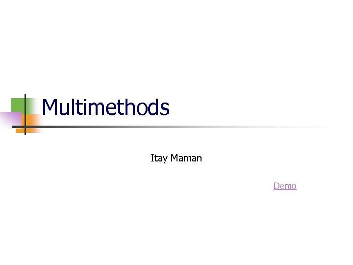 Multimethods Itay Maman Demo