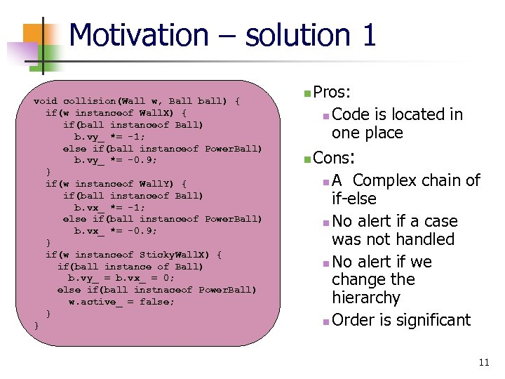Motivation – solution 1 void collision(Wall w, Ball ball) { if(w instanceof Wall. X)