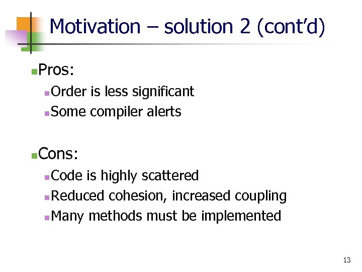 Motivation – solution 2 (cont'd) n Pros: Order is less significant n Some compiler