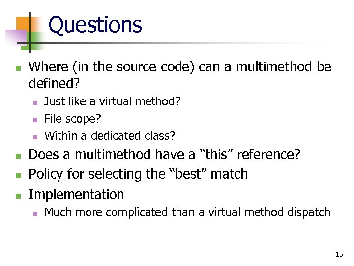 Questions n Where (in the source code) can a multimethod be defined? n n