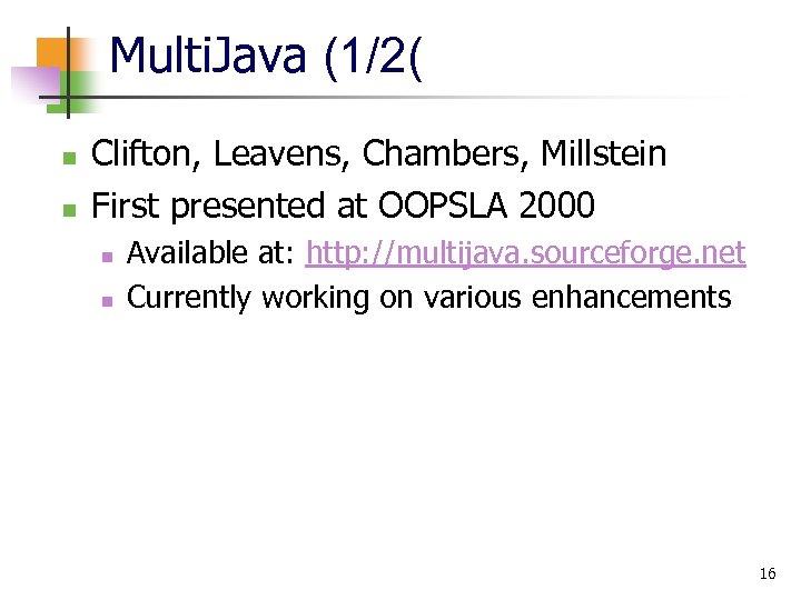 Multi. Java (1/2( n n Clifton, Leavens, Chambers, Millstein First presented at OOPSLA 2000