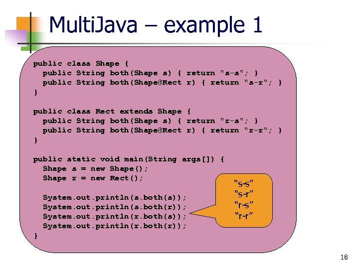 Multi. Java – example 1 public class Shape { public String both(Shape s) {