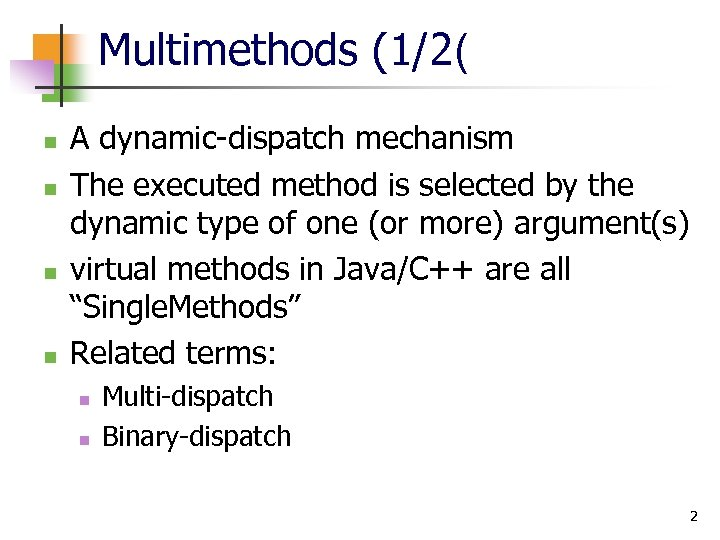 Multimethods (1/2( n n A dynamic-dispatch mechanism The executed method is selected by the