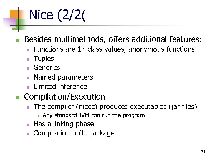 Nice (2/2( n Besides multimethods, offers additional features: n n n Functions are 1