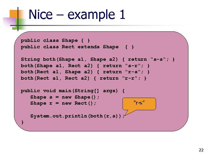 Nice – example 1 public class Shape { } public class Rect extends Shape