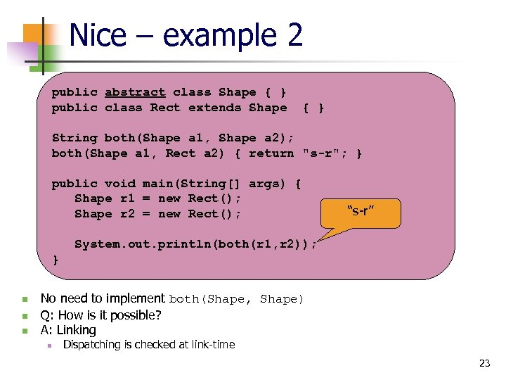 Nice – example 2 public abstract class Shape { } public class Rect extends