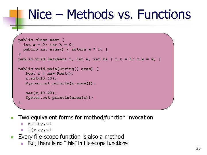 Nice – Methods vs. Functions public class Rect { int w = 0; int