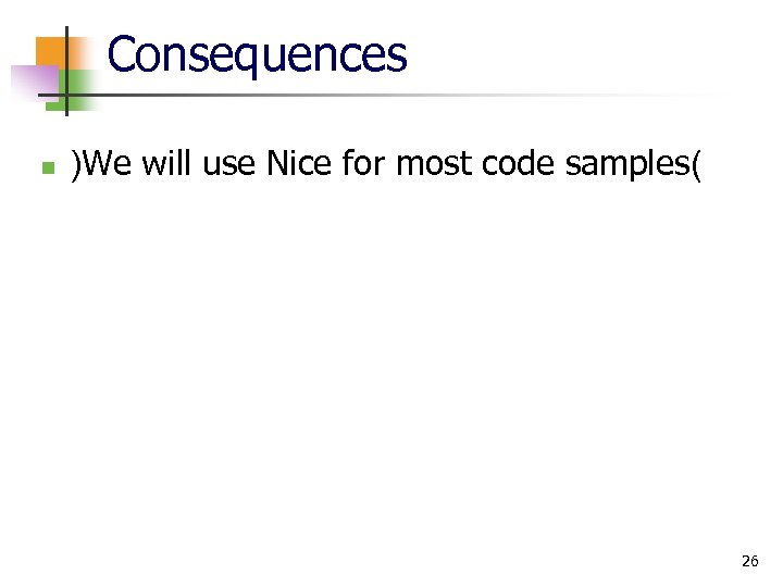 Consequences n )We will use Nice for most code samples( 26