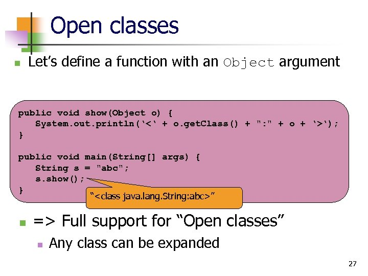 Open classes n Let's define a function with an Object argument public void show(Object