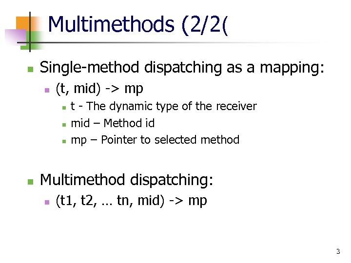Multimethods (2/2( n Single-method dispatching as a mapping: n (t, mid) -> mp n