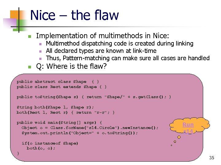 Nice – the flaw n Implementation of multimethods in Nice: n n Multimethod dispatching