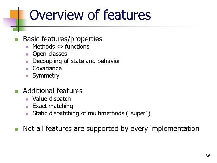 Overview of features n Basic features/properties n n n Additional features n n Methods