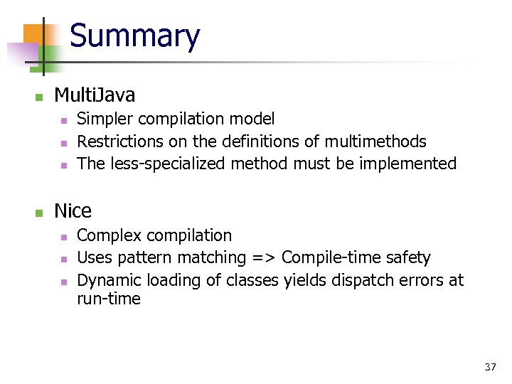Summary n Multi. Java n n Simpler compilation model Restrictions on the definitions of