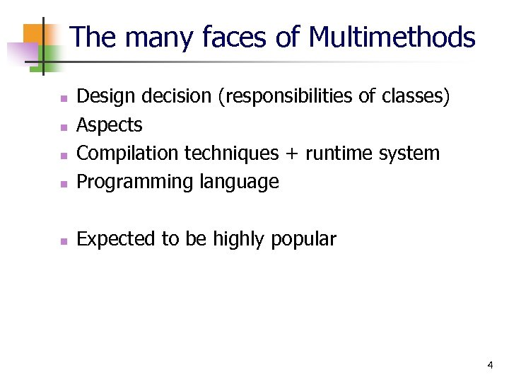 The many faces of Multimethods n Design decision (responsibilities of classes) Aspects Compilation techniques