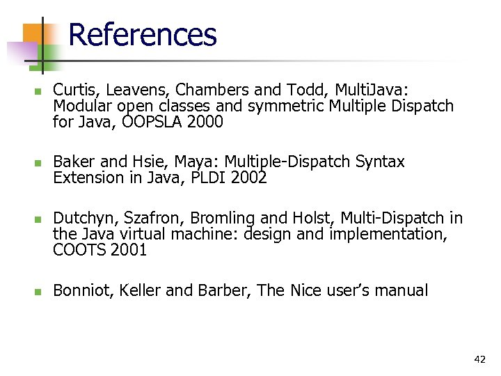 References n n Curtis, Leavens, Chambers and Todd, Multi. Java: Modular open classes and