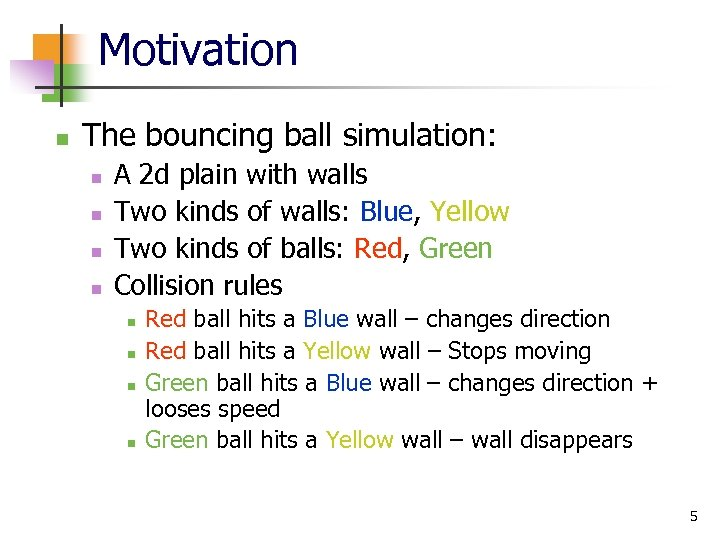 Motivation n The bouncing ball simulation: n n A 2 d plain with walls