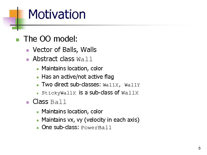 Motivation n The OO model: n n Vector of Balls, Walls Abstract class Wall