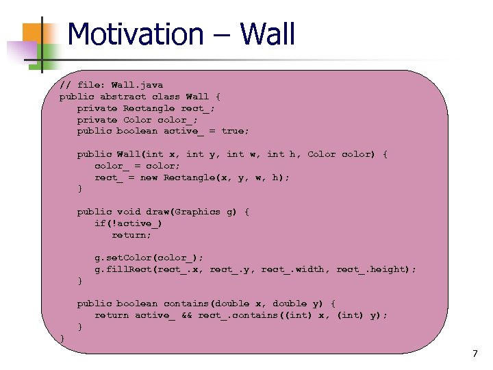 Motivation – Wall // file: Wall. java public abstract class Wall { private Rectangle
