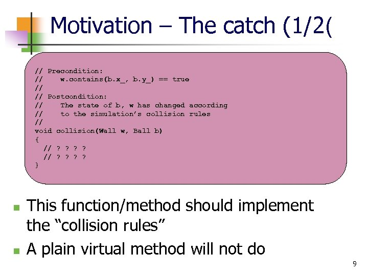 Motivation – The catch (1/2( // Precondition: // w. contains(b. x_, b. y_) ==