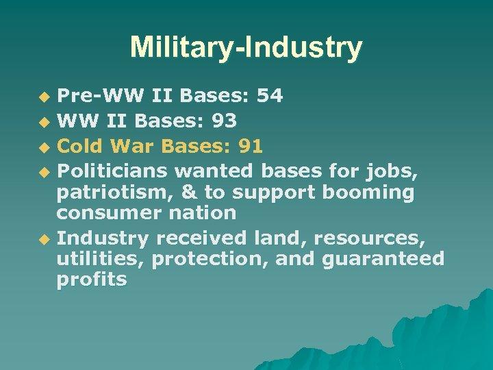 Military-Industry Pre-WW II Bases: 54 u WW II Bases: 93 u Cold War Bases: