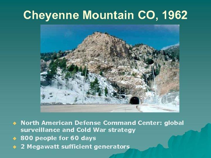 Cheyenne Mountain CO, 1962 u u u North American Defense Command Center: global surveillance