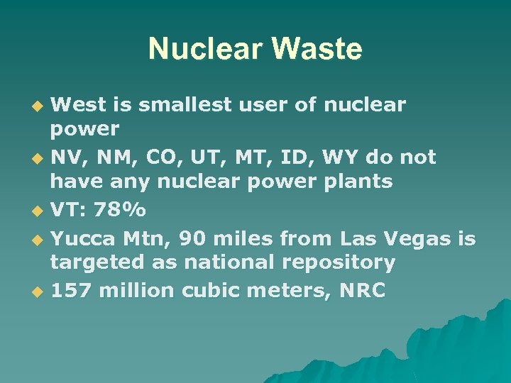 Nuclear Waste West is smallest user of nuclear power u NV, NM, CO, UT,