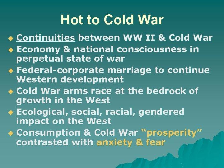 Hot to Cold War Continuities between WW II & Cold War u Economy &