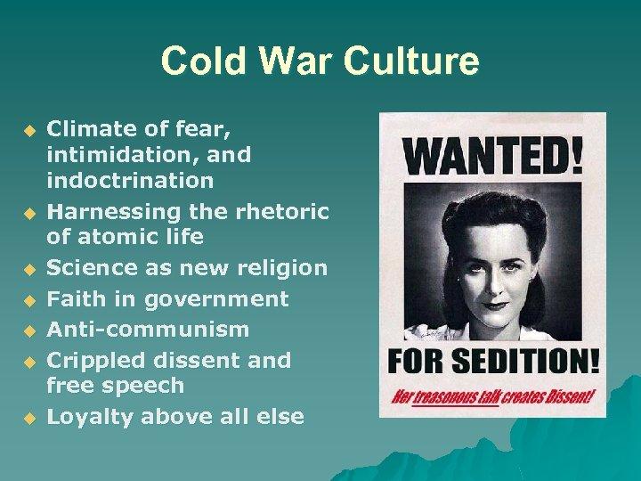Cold War Culture u u u u Climate of fear, intimidation, and indoctrination Harnessing
