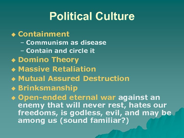 Political Culture u Containment – Communism as disease – Contain and circle it Domino