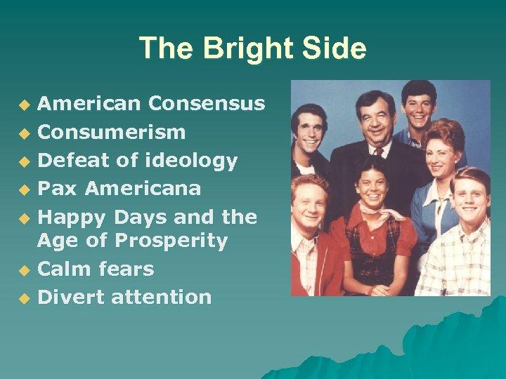 The Bright Side American Consensus u Consumerism u Defeat of ideology u Pax Americana