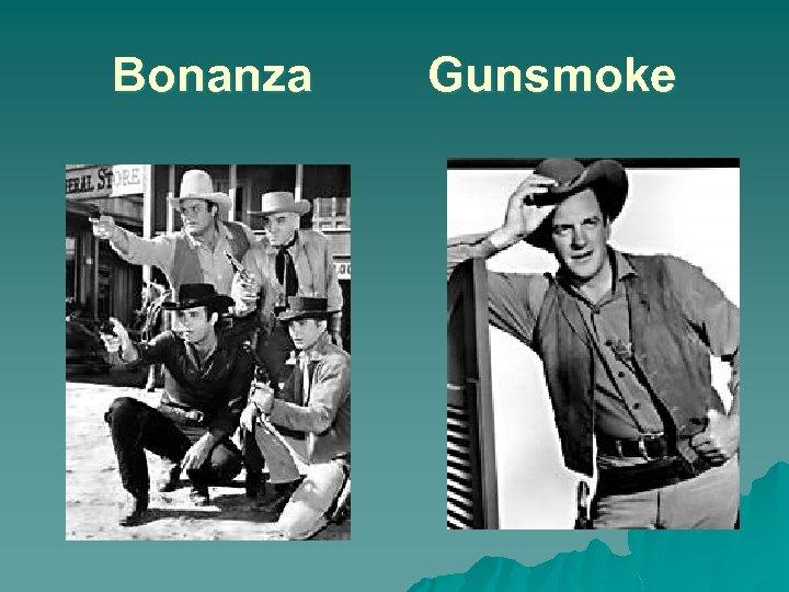 Bonanza Gunsmoke