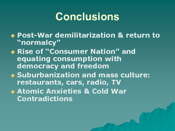 """Conclusions Post-War demilitarization & return to """"normalcy"""" u Rise of """"Consumer Nation"""" and equating"""