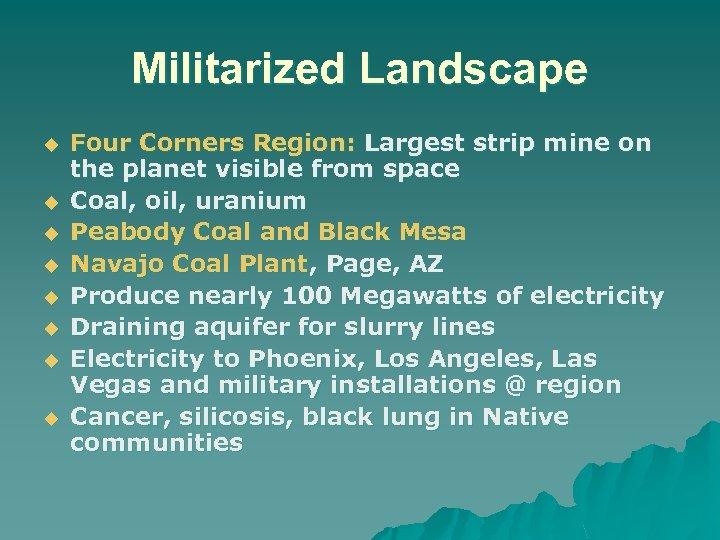Militarized Landscape u u u u Four Corners Region: Largest strip mine on the