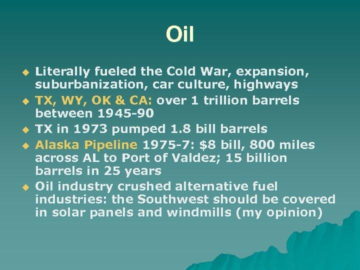 Oil u u u Literally fueled the Cold War, expansion, suburbanization, car culture, highways